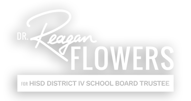 Dr. Reagan Flowers for HISD District IV Trustee